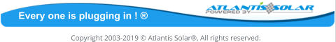 Copyright 2003-2019 © Atlantis Solar®, All rights reserved. Every one is plugging in ! ®